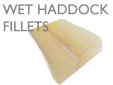 WET HADDOCK FILLETS